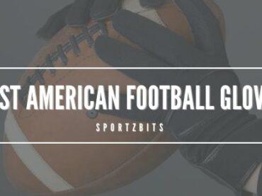 Best American Football Gloves